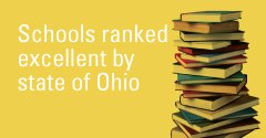 "Schools ranked ""excellent"" by the State of Ohio"